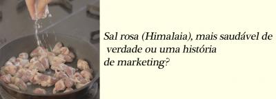 Sal rosa (Himalaia), mais saudável de verdade ou uma história de marketing?